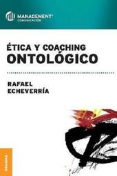 Ética y Coaching Ontológico Echeverria Rafael
